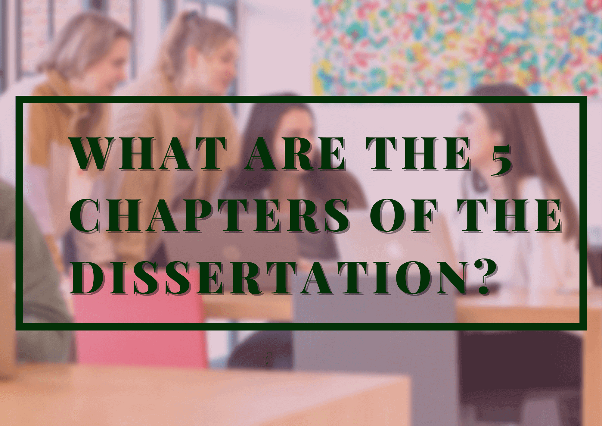 What-are-the-5-chapters-of-the-dissertation