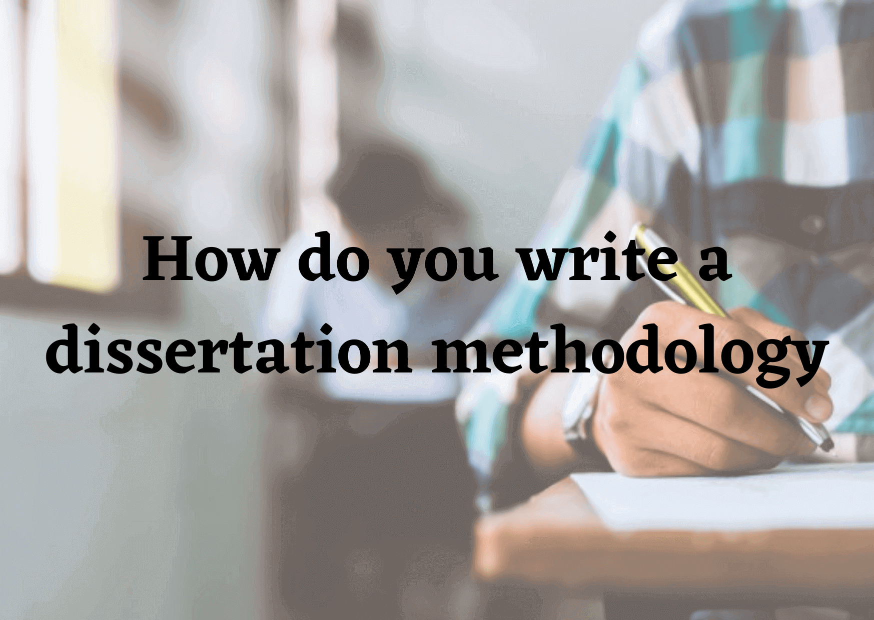 How-do-you-write-a-dissertation-methodology